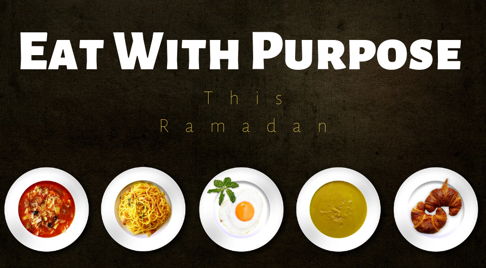 Eat With Purpose This Ramadan