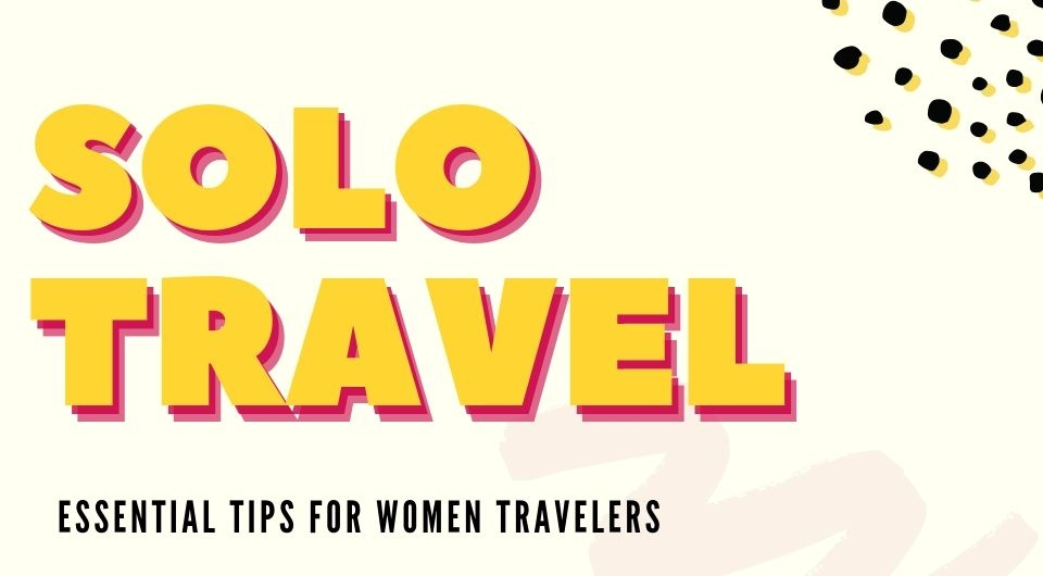 Hey Ladies! Here's 6 Tips To Your First EVER Solo Travel