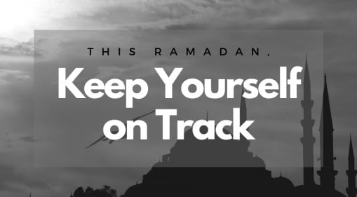 Barakah Lifestyle: 7 Things You Need to Do to Keep Yourself on Track This Ramadhan