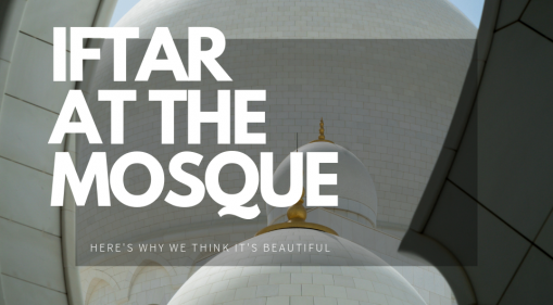 Here's Why We Think Having Iftar At The Mosque Is Beautiful