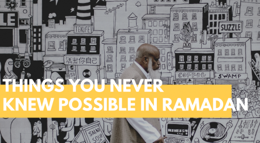 11 Things You Never Knew Possible During Ramadan