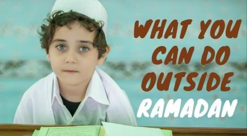 Things You Can Do Outside The Month of Ramadan