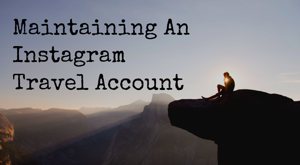 Are You A Travel Blogger? This is How You Should Maintain Your Instagram Travel Account