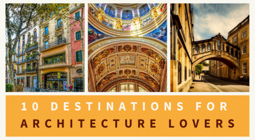Dear Architecture Lovers, You Must Visit These 10 Destinations!
