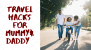 Travel Hacks For Parents