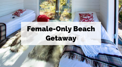 Ladies, Here's 5 Female-Only Beach Vacation Ideas!