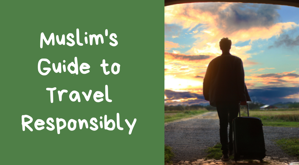 Muslim Travel Etiquette: How to Travel Responsibly