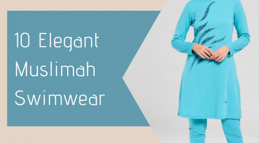 10 Stylish & Elegant Swimwear for Muslimahs