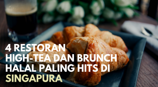 4 Restoran High-Tea dan Brunch Halal Paling Hits di Singapura