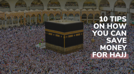 10 Tips on How You Can Save Money For Hajj
