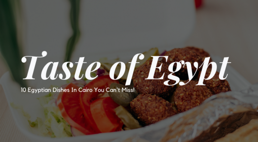 You Can't Miss Out on These When You're In Cairo