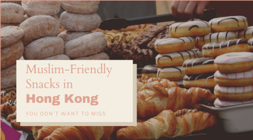 Muslim-Friendly Snacks in Hong Kong You Don't Want To Miss