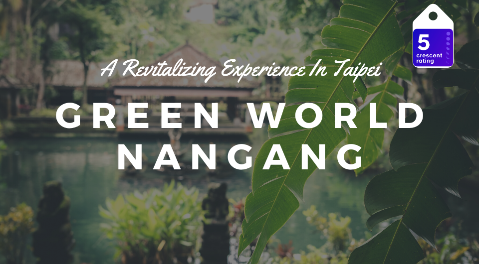 Green World NanGang | A Revitalizing Experience In Taipei