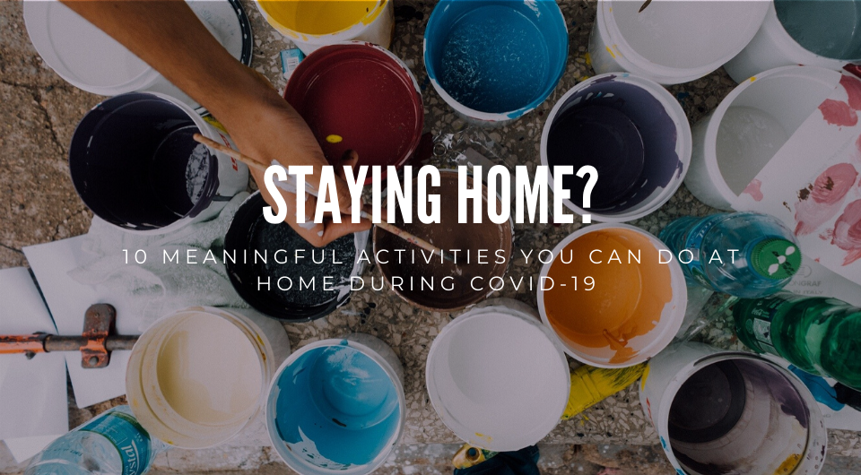 10 Meaningful Activities You Can Do At Home During COVID-19
