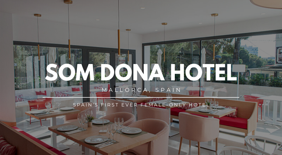 Only Women Are Allowed Here: Spain's First Women-Only Hotel, Som Dona