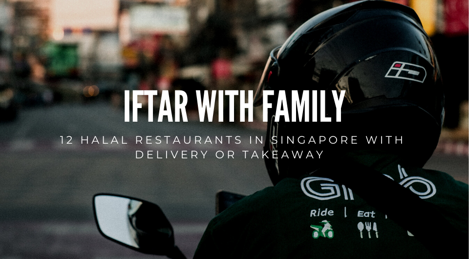 12 Halal Restaurants In Singapore With Delivery or Takeaway For Your Iftar With The Family
