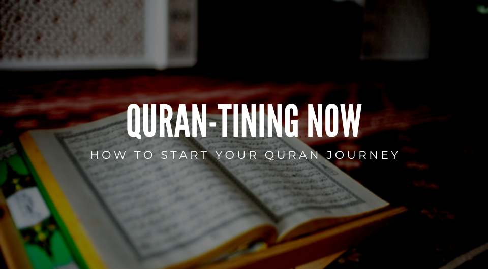 Quran-tining Now | How To Start your Quran Journey
