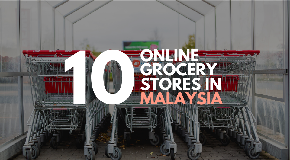 You Can Now Shop For Groceries Online With These 10 Online Grocery Delivery Services In Malaysia