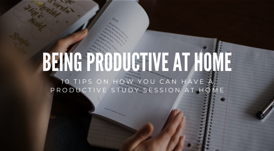 Feeling Distracted? Here Are 10 Tips On How You Can Have a Productive Study Session at Home