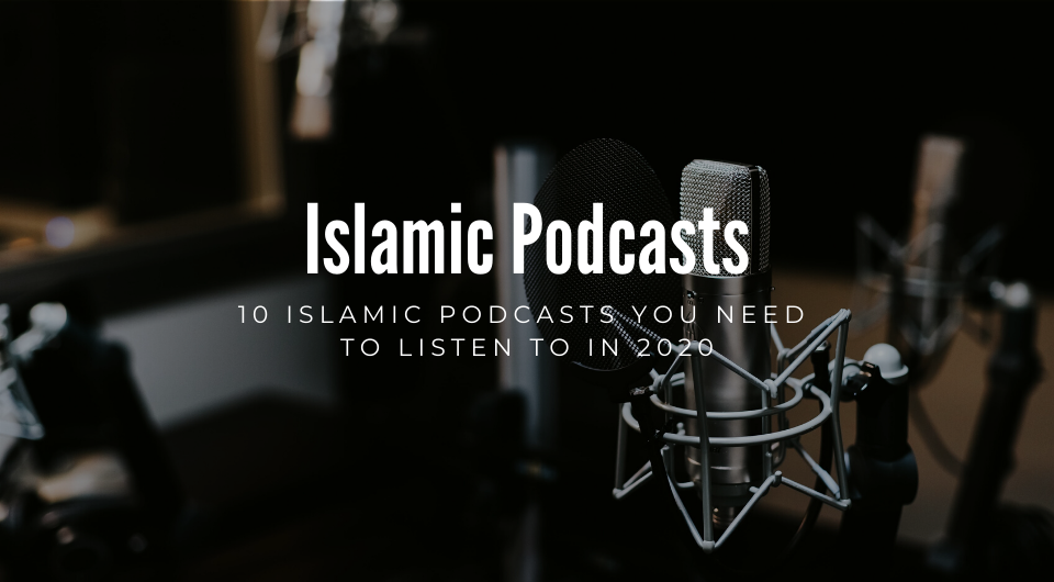 10 Islamic and Muslim Podcasts You Need To Listen To In 2020