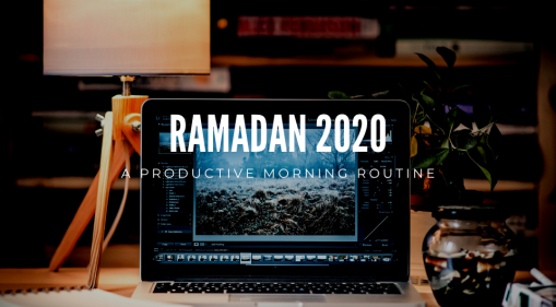 Ramadan 2020 | A Productive Morning Routine