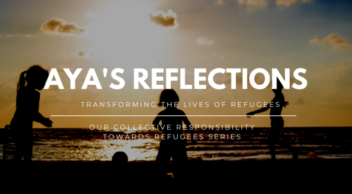 Our Collective Responsibility Towards Refugees | Aya's Reflections