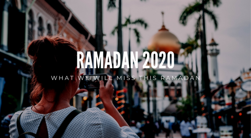 Ramadan 2020 | What We Will Miss this Ramadan