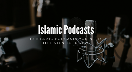 10 Islamic Podcasts You Need To Listen To In 2020