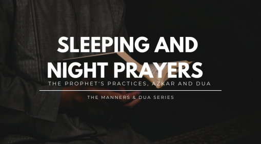 Manners & Dua Series - Part 2  | Prophetic (SAW) Practices, Azkar And Dua On Sleeping And Night Prayers