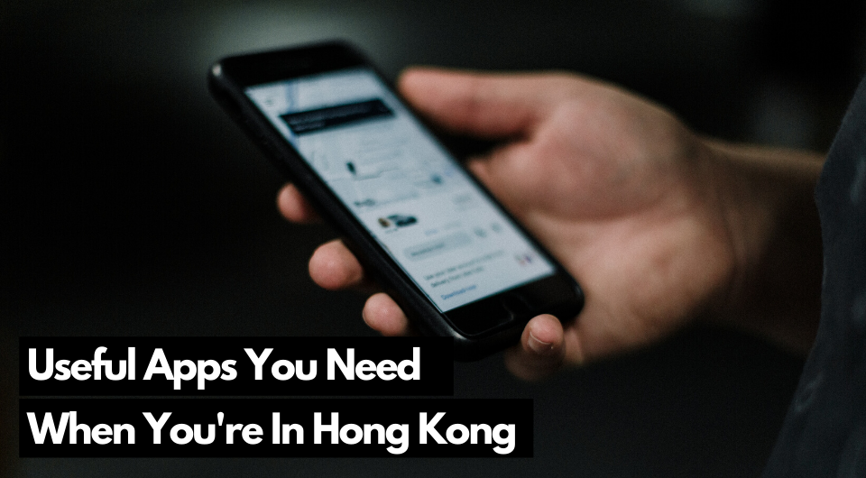 Useful Apps When You Are In Hong Kong