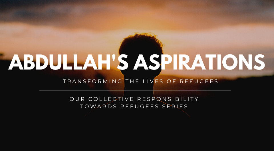 Our Collective Responsibility Towards Refugees | Abdullah's Aspirations