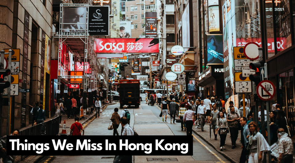 Things We Miss In Hong Kong