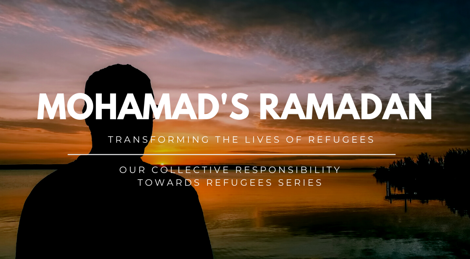 Our Collective Responsibility Towards Refugees   Mohamad's Ramadan