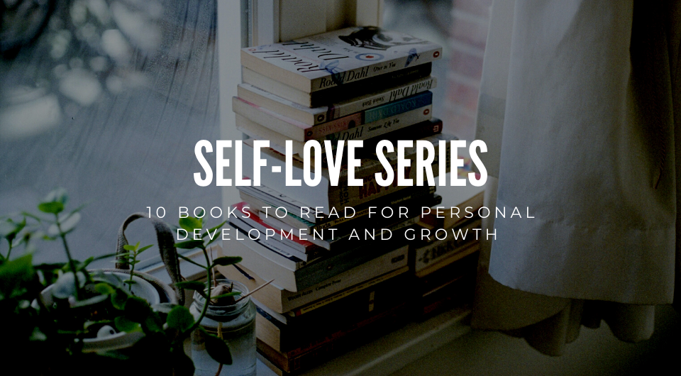 Self-Love Series: 10 Books to Read for Personal Development and Growth