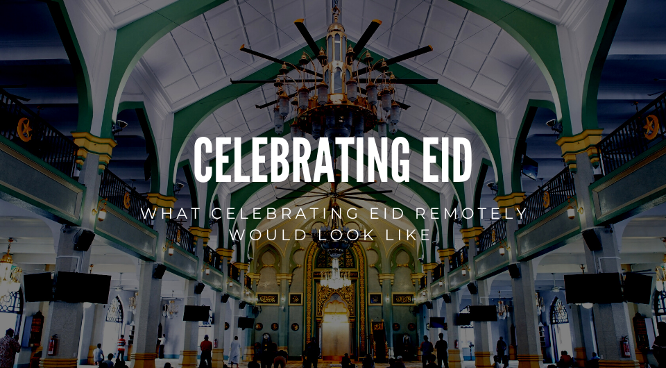 What Celebrating Eid Remotely Would Look Like