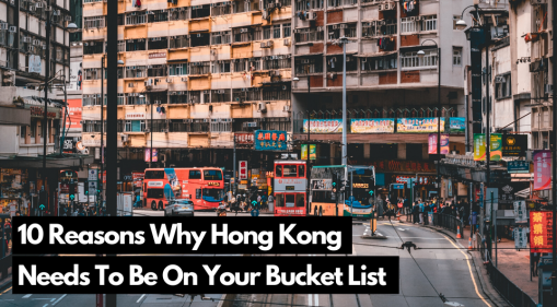 Here's 10 Reasons Why Hong Kong Must Be Added to Your Bucket List