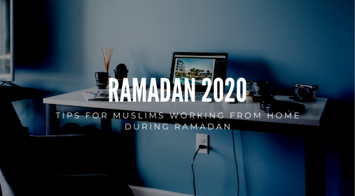 Tips For Muslims Working From Home During Ramadan