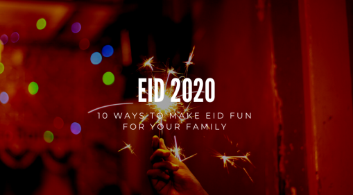 Eid 2020: 10 Ways To Make Eid Fun For Your Family