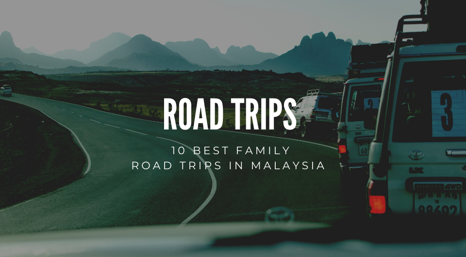 Here Are 10 Best Family Road Trips In Malaysia