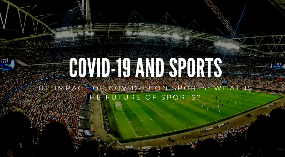 The Impact Of Covid-19 On Sports: What Is The Future Of Sports?
