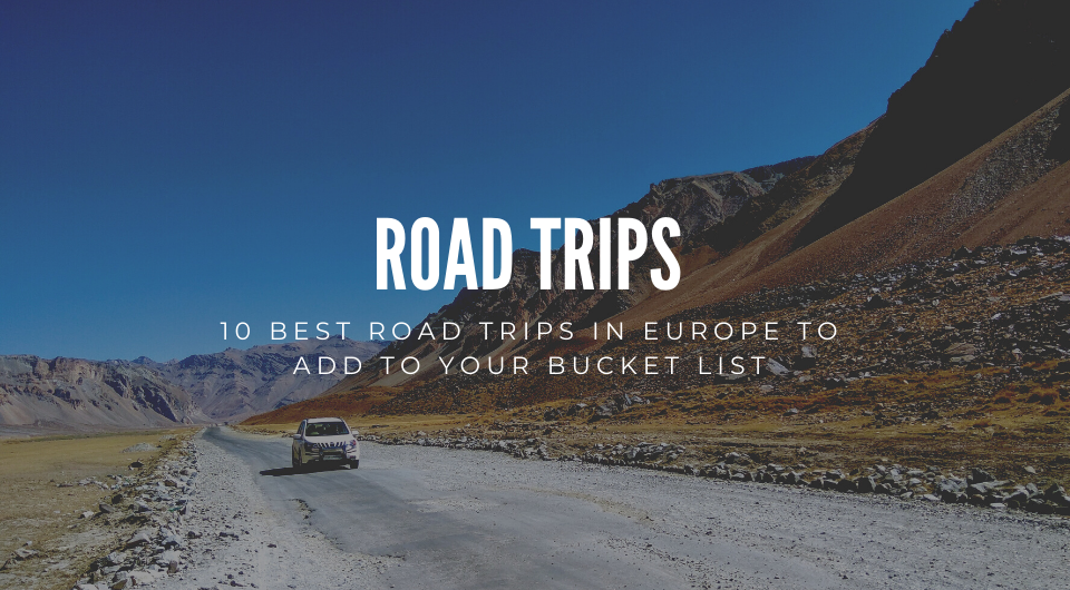 Plan To Travel After Covid-19? Here Are 10 Best Road Trips In Europe To Add To Your Bucket List