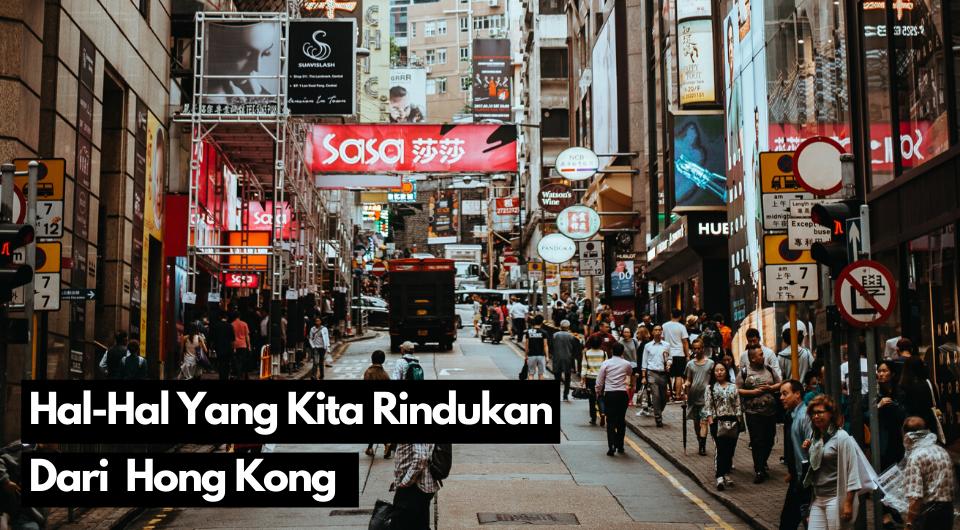 Hal-Hal Yang Kita Rindukan Dari Hong Kong