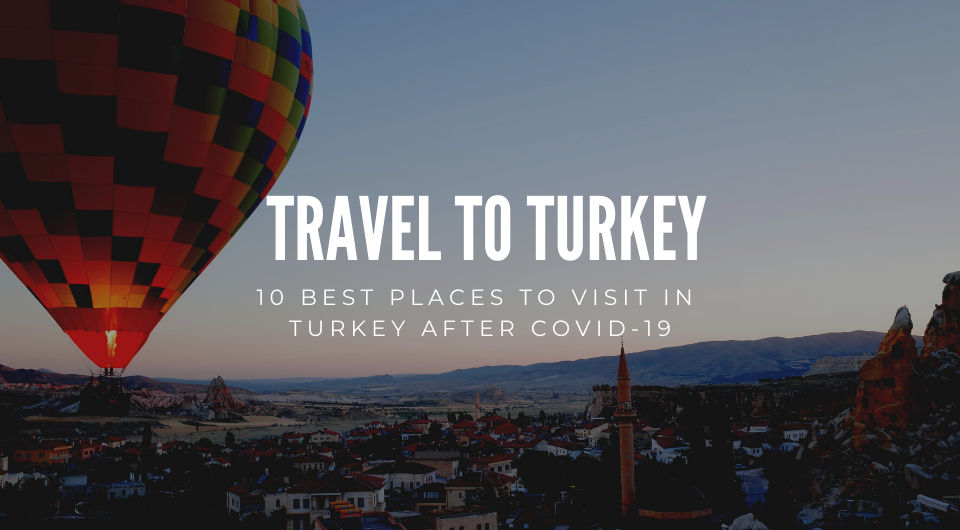 10 Best Places To Visit In Turkey After Covid-19