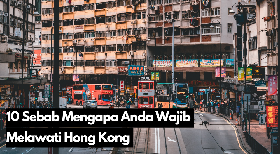 10 Sebab Mengapa Anda Wajib Melawati Hong Kong