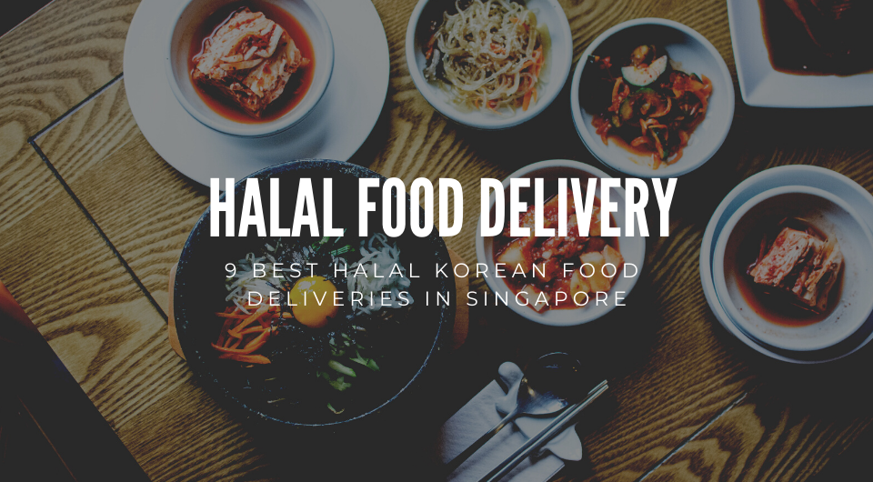9 Best Halal Korean Food Deliveries In Singapore