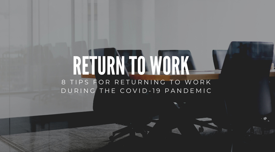 8 Tips For Returning To Work During The Covid-19 Pandemic