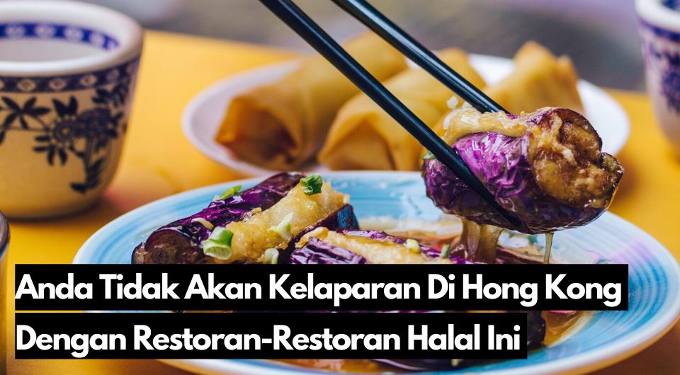 Anda Tidak Akan Kelaparan Di Hong Kong Dengan Restoran-Restoran Halal Ini