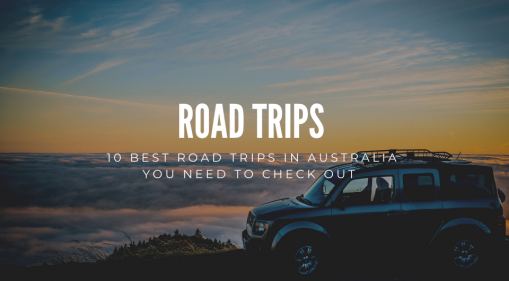 Planning To Travel After Covid-19? Here Are 10 Best Road Trips in Australia You Need To Check Out
