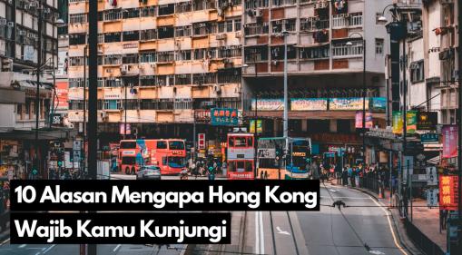 10 Alasan Mengapa Hong Kong Wajib Kamu Kunjungi