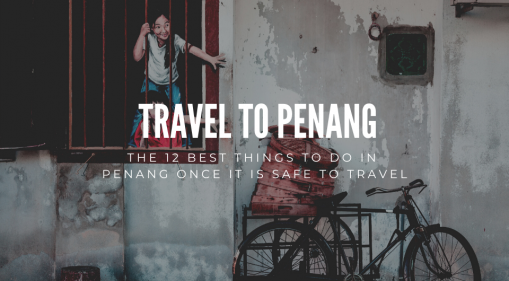 The 12 Best Things To Do In Penang Once It Is Safe To Travel